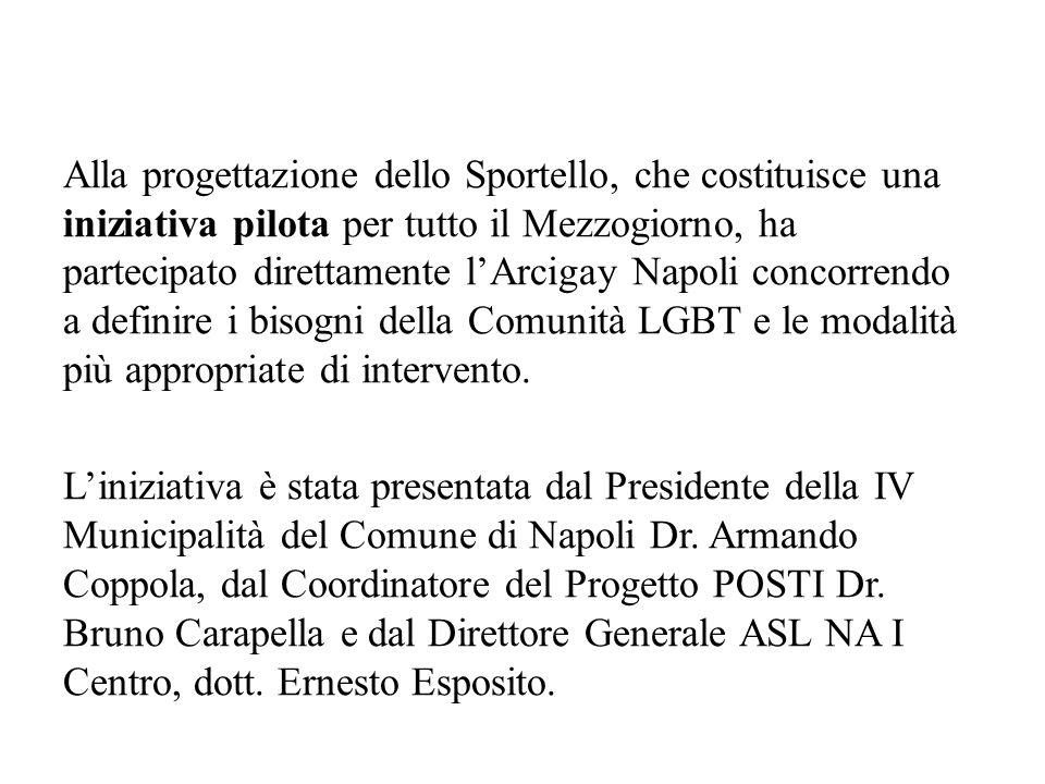 Alla progettazione dello Sportello, che costituisce una iniziativa pilota per tutto il Mezzogiorno, ha partecipato direttamente l'Arcigay Napoli conco
