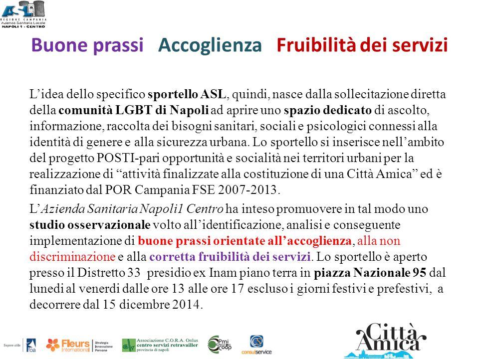 Buone prassi Accoglienza Fruibilità dei servizi L'idea dello specifico sportello ASL, quindi, nasce dalla sollecitazione diretta della comunità LGBT d