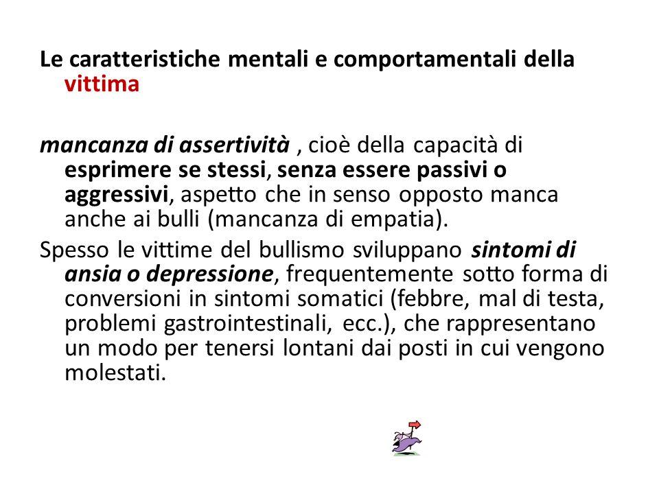 Le caratteristiche mentali e comportamentali della vittima mancanza di assertività, cioè della capacità di esprimere se stessi, senza essere passivi o
