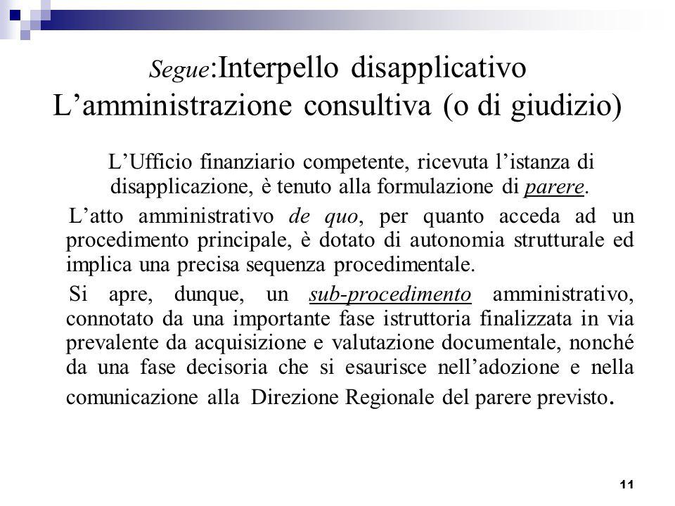 11 Segue :Interpello disapplicativo L'amministrazione consultiva (o di giudizio) L'Ufficio finanziario competente, ricevuta l'istanza di disapplicazio