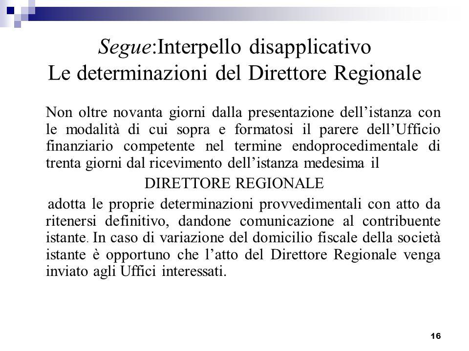 16 Segue:Interpello disapplicativo Le determinazioni del Direttore Regionale Non oltre novanta giorni dalla presentazione dell'istanza con le modalità