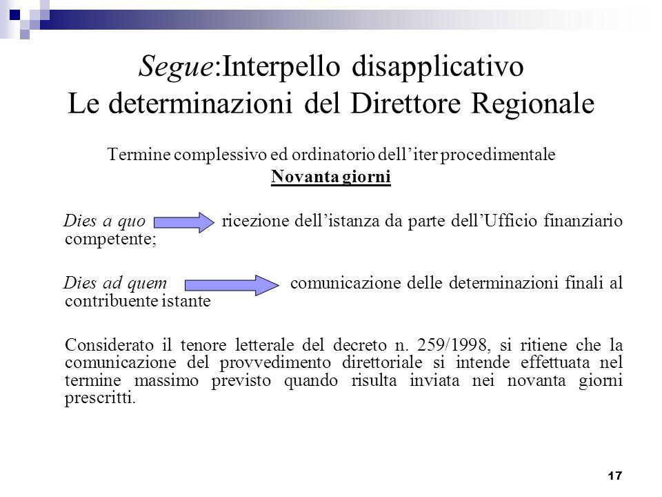 17 Segue:Interpello disapplicativo Le determinazioni del Direttore Regionale Termine complessivo ed ordinatorio dell'iter procedimentale Novanta giorn