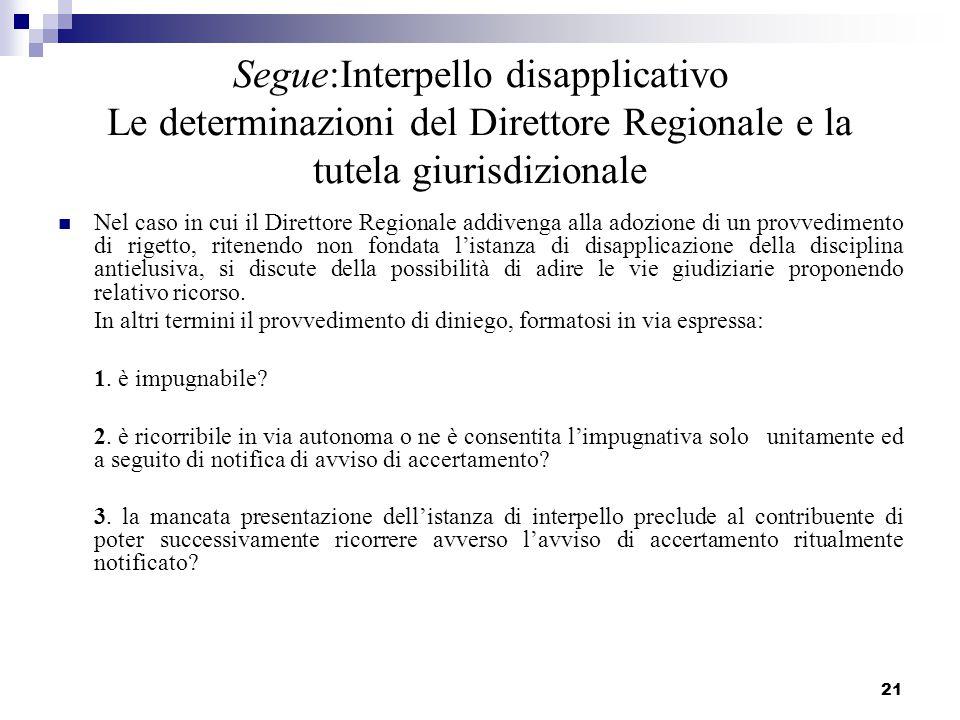 21 Segue:Interpello disapplicativo Le determinazioni del Direttore Regionale e la tutela giurisdizionale Nel caso in cui il Direttore Regionale addive