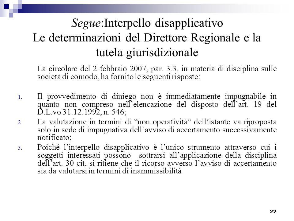 22 Segue:Interpello disapplicativo Le determinazioni del Direttore Regionale e la tutela giurisdizionale La circolare del 2 febbraio 2007, par. 3.3, i