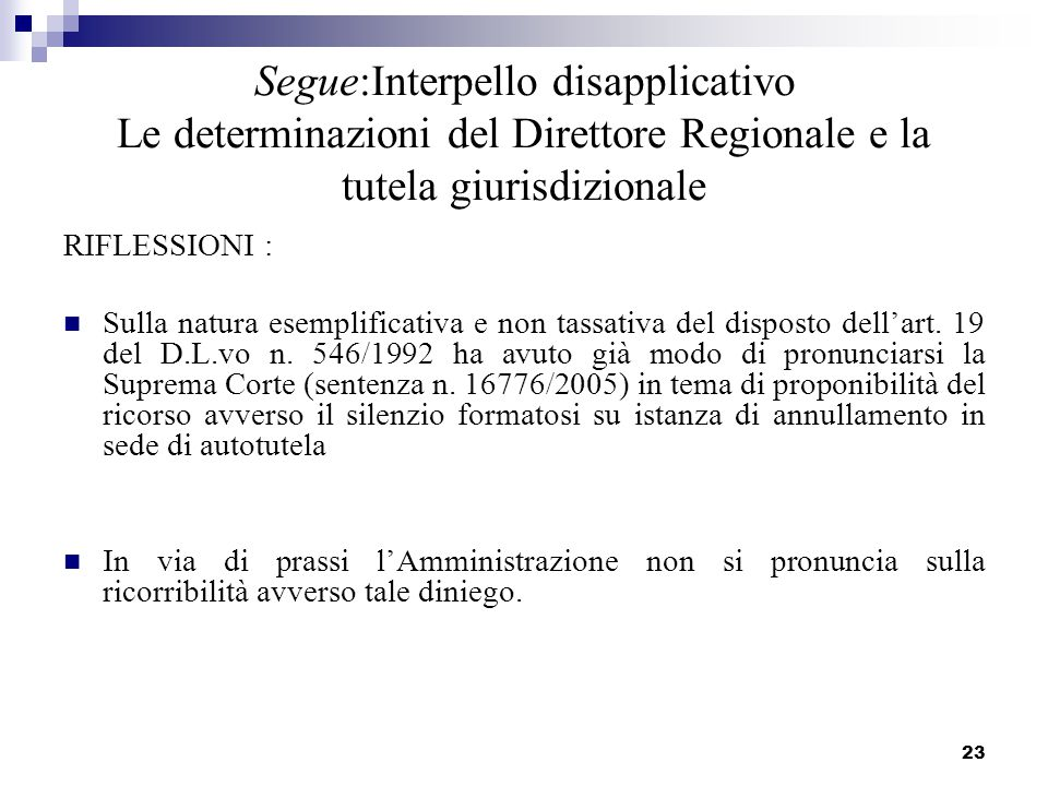 23 Segue:Interpello disapplicativo Le determinazioni del Direttore Regionale e la tutela giurisdizionale RIFLESSIONI : Sulla natura esemplificativa e non tassativa del disposto dell'art.