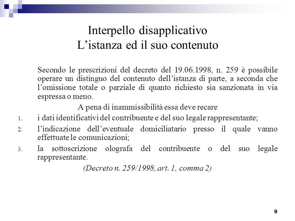 9 Interpello disapplicativo L'istanza ed il suo contenuto Secondo le prescrizioni del decreto del 19.06.1998, n. 259 è possibile operare un distinguo