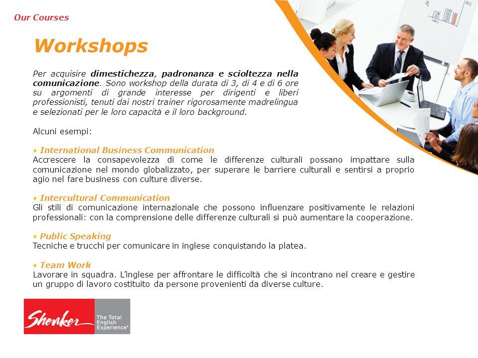 Workshops Per acquisire dimestichezza, padronanza e scioltezza nella comunicazione.