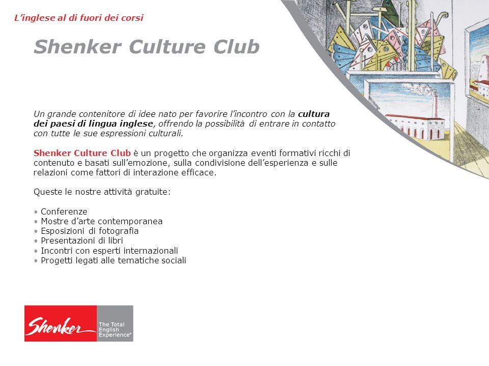 Shenker Culture Club Un grande contenitore di idee nato per favorire l'incontro con la cultura dei paesi di lingua inglese, offrendo la possibilità di entrare in contatto con tutte le sue espressioni culturali.