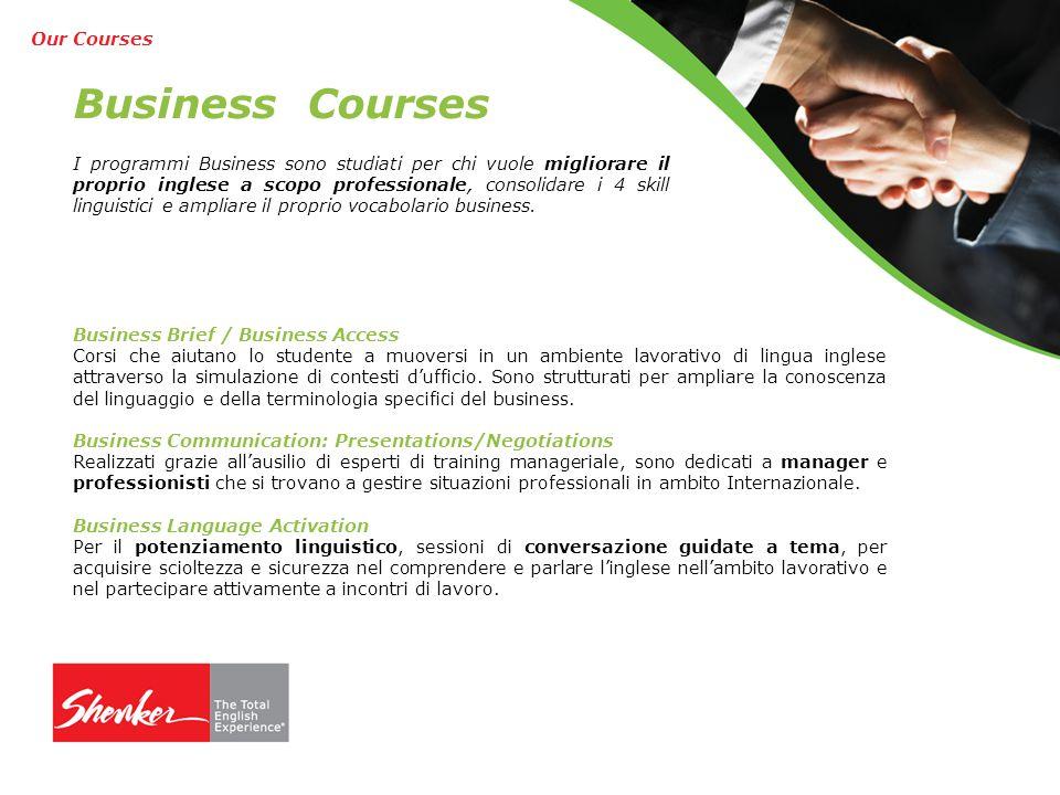 Business Courses I programmi Business sono studiati per chi vuole migliorare il proprio inglese a scopo professionale, consolidare i 4 skill linguistici e ampliare il proprio vocabolario business.