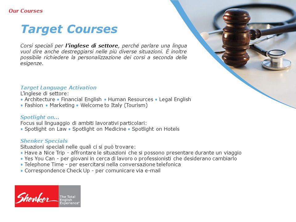 Target Courses Corsi speciali per l'inglese di settore, perché parlare una lingua vuol dire anche destreggiarsi nelle più diverse situazioni.