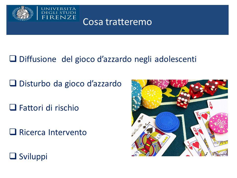 Cosa tratteremo  Diffusione del gioco d'azzardo negli adolescenti  Disturbo da gioco d'azzardo  Fattori di rischio  Ricerca Intervento  Sviluppi