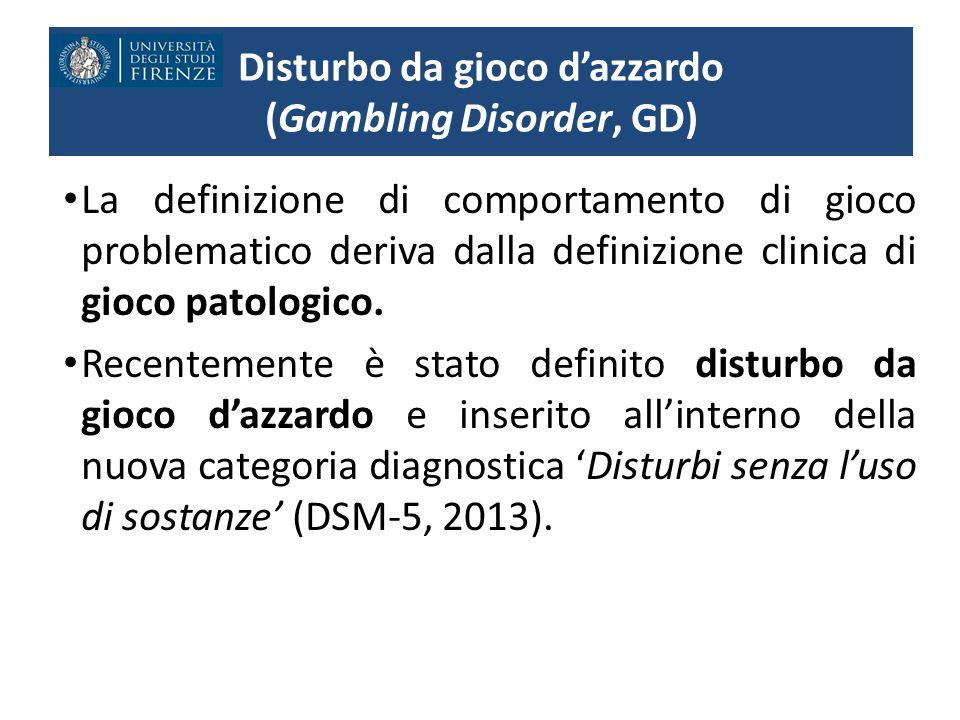 Disturbo da gioco d'azzardo (Gambling Disorder, GD) La definizione di comportamento di gioco problematico deriva dalla definizione clinica di gioco pa
