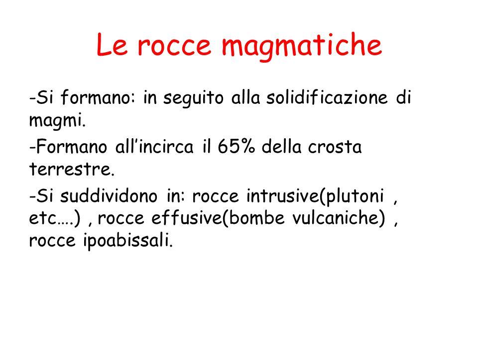 Le rocce magmatiche -Si formano: in seguito alla solidificazione di magmi. -Formano all'incirca il 65% della crosta terrestre. -Si suddividono in: roc