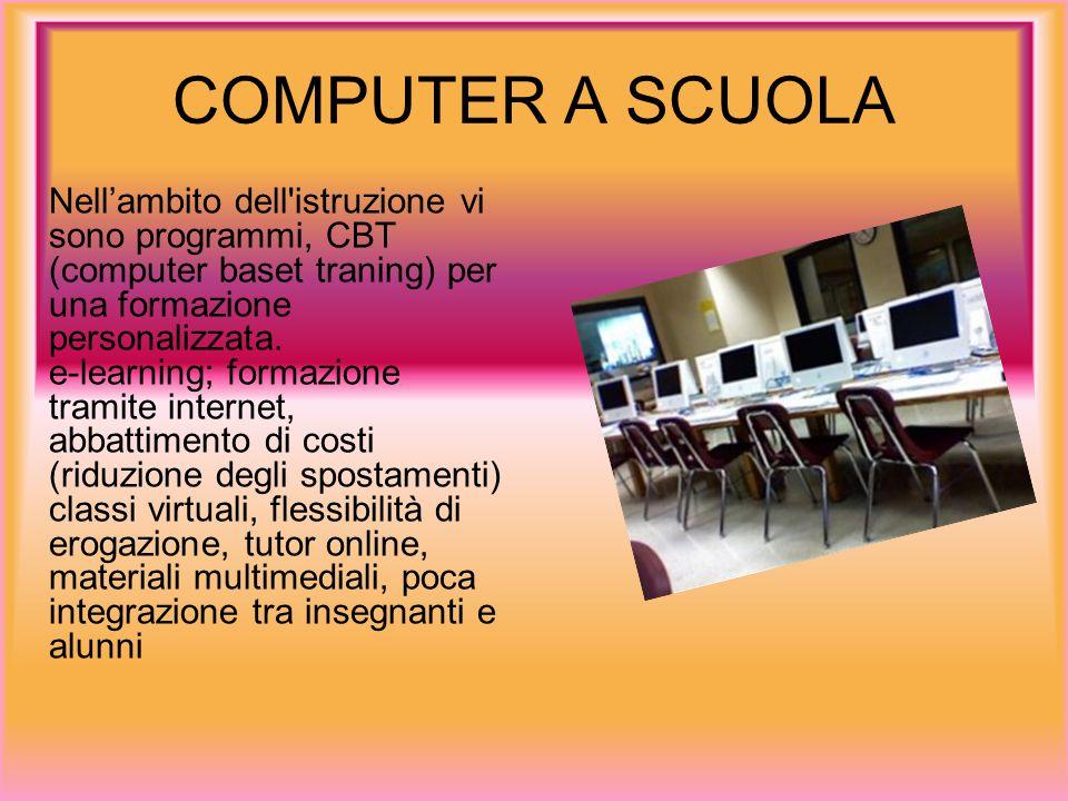 COMPUTER A SCUOLA Nell'ambito dell istruzione vi sono programmi, CBT (computer baset traning) per una formazione personalizzata.