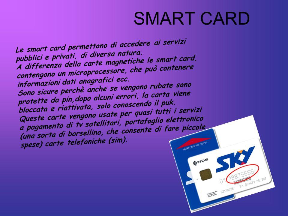 SMART CARD Le smart card permettono di accedere ai servizi pubblici e privati, di diversa natura.