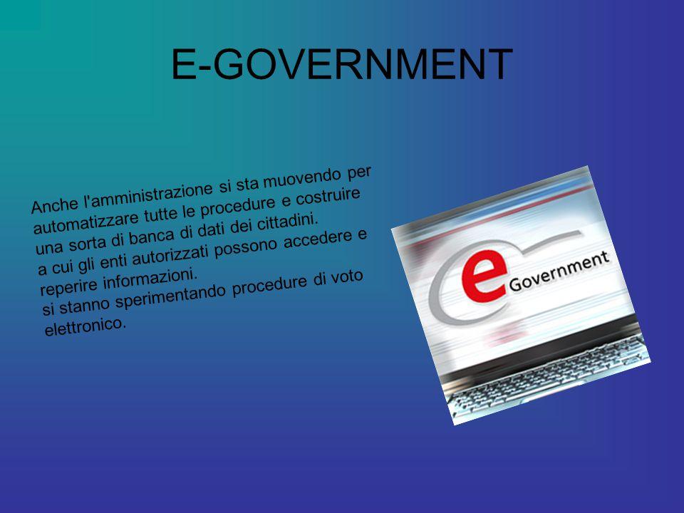 E-GOVERNMENT Anche l amministrazione si sta muovendo per automatizzare tutte le procedure e costruire una sorta di banca di dati dei cittadini.