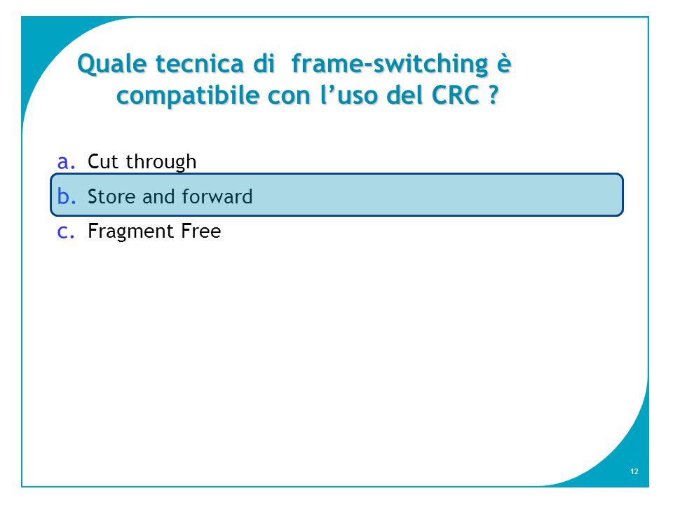 12 Quale tecnica di frame-switching è compatibile con l'uso del CRC .