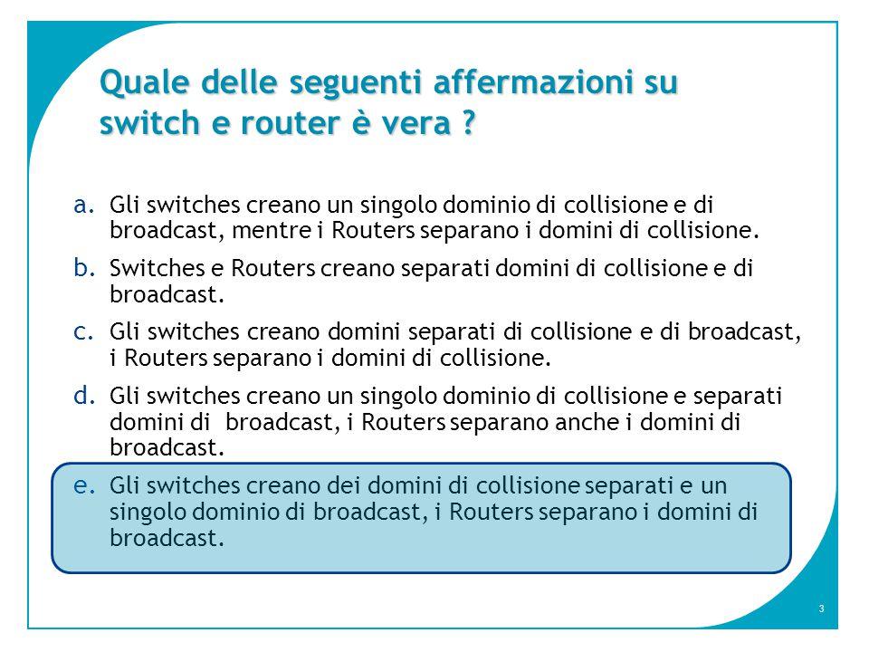 3 Quale delle seguenti affermazioni su switch e router è vera .
