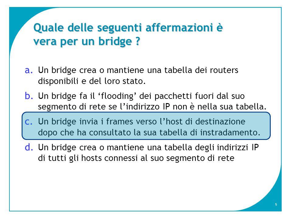 5 Quale delle seguenti affermazioni è vera per un bridge .