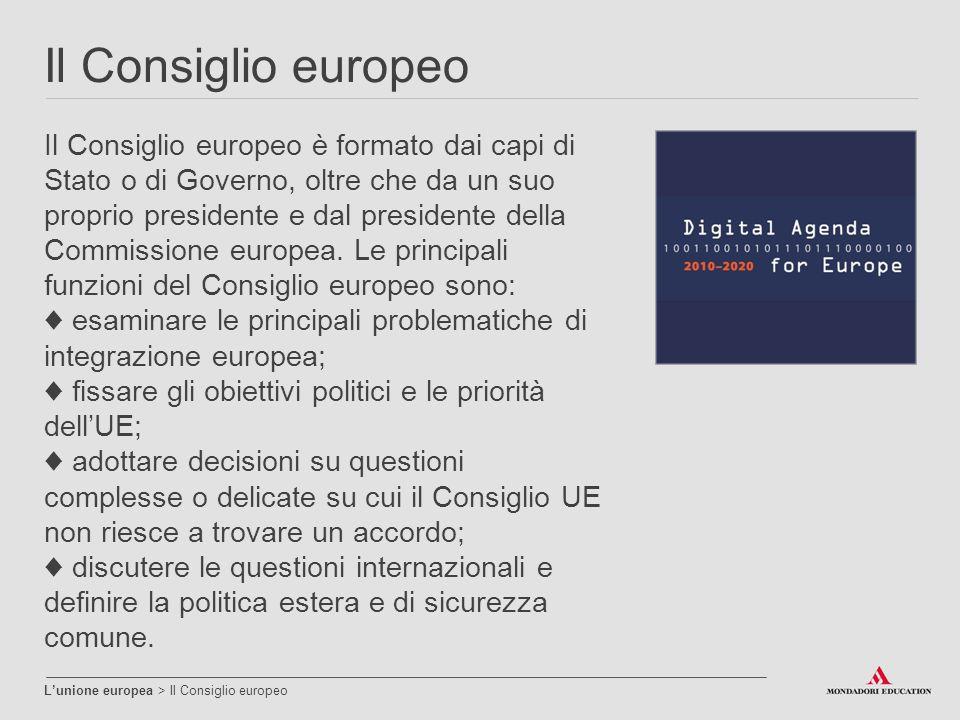 Il Consiglio europeo L'unione europea > Il Consiglio europeo Il Consiglio europeo è formato dai capi di Stato o di Governo, oltre che da un suo propri