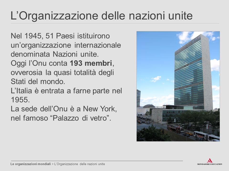 L'Organizzazione delle nazioni unite Le organizzazioni mondiali > L'Organizzazione delle nazioni unite Nel 1945, 51 Paesi istituirono un'organizzazion