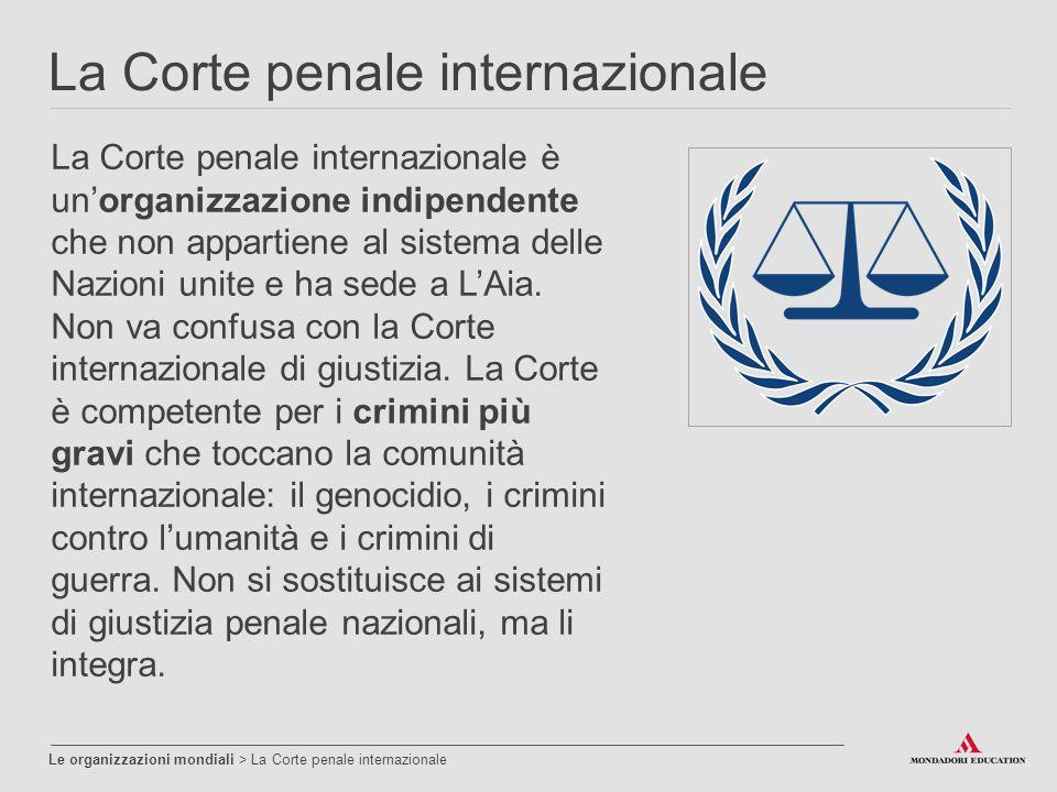 La Corte penale internazionale Le organizzazioni mondiali > La Corte penale internazionale La Corte penale internazionale è un'organizzazione indipend