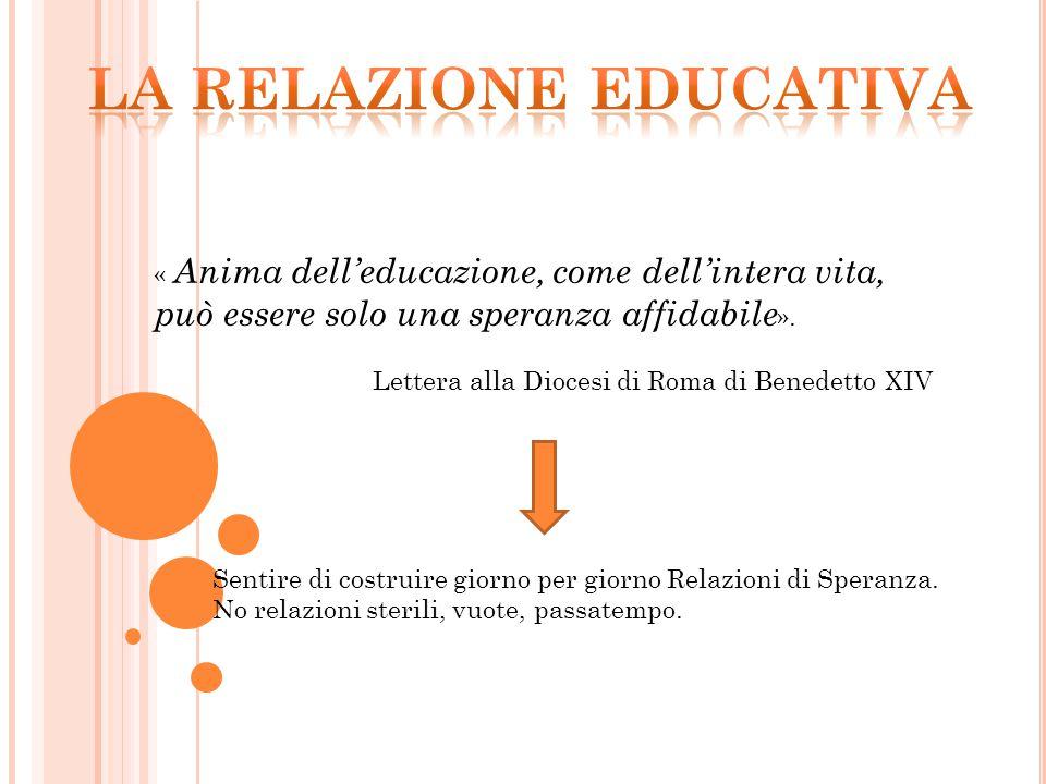 « Anima dell'educazione, come dell'intera vita, può essere solo una speranza affidabile ».