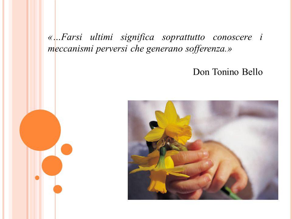 «…Farsi ultimi significa soprattutto conoscere i meccanismi perversi che generano sofferenza.» Don Tonino Bello