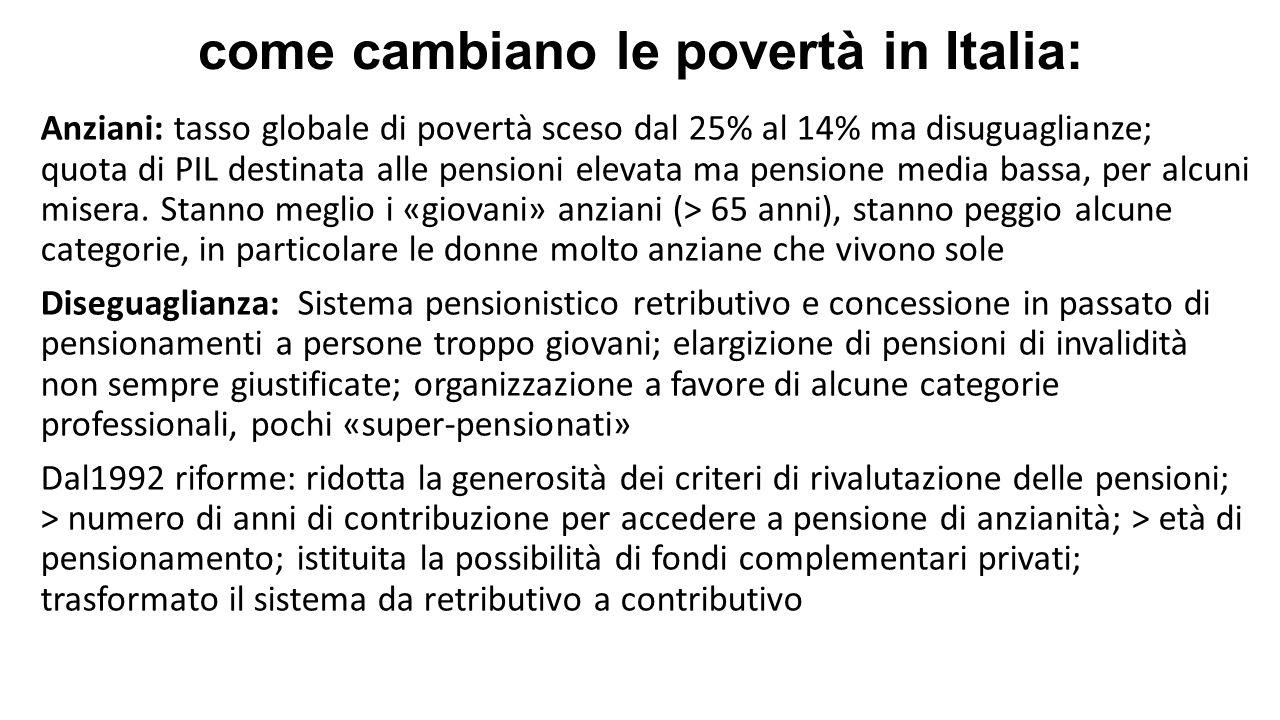 come cambiano le povertà in Italia: Anziani: tasso globale di povertà sceso dal 25% al 14% ma disuguaglianze; quota di PIL destinata alle pensioni ele