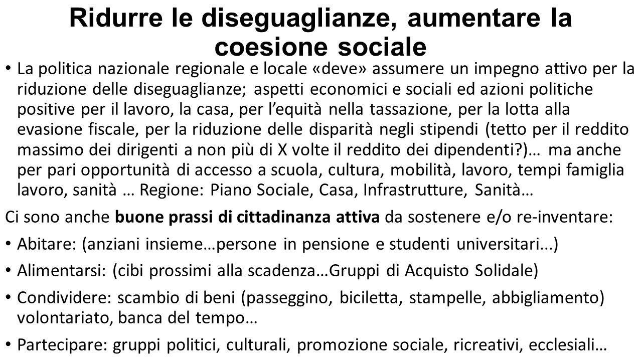 Ridurre le diseguaglianze, aumentare la coesione sociale La politica nazionale regionale e locale «deve» assumere un impegno attivo per la riduzione d