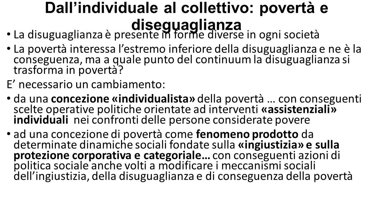 Dall'individuale al collettivo: povertà e diseguaglianza La disuguaglianza è presente in forme diverse in ogni società La povertà interessa l'estremo