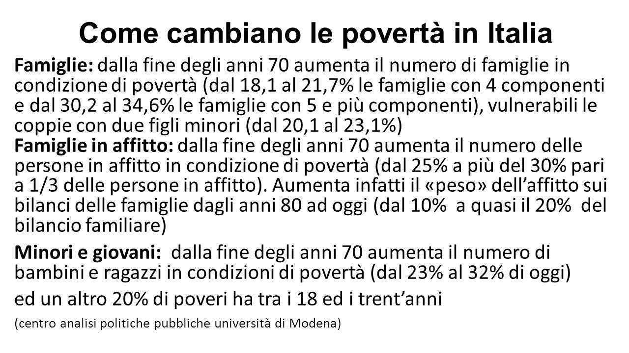 Come cambiano le povertà in Italia Famiglie: dalla fine degli anni 70 aumenta il numero di famiglie in condizione di povertà (dal 18,1 al 21,7% le fam