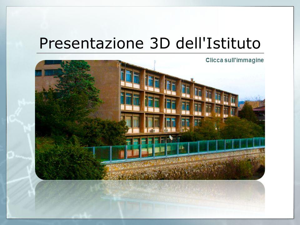 Presentazione 3D dell Istituto Clicca sull immagine