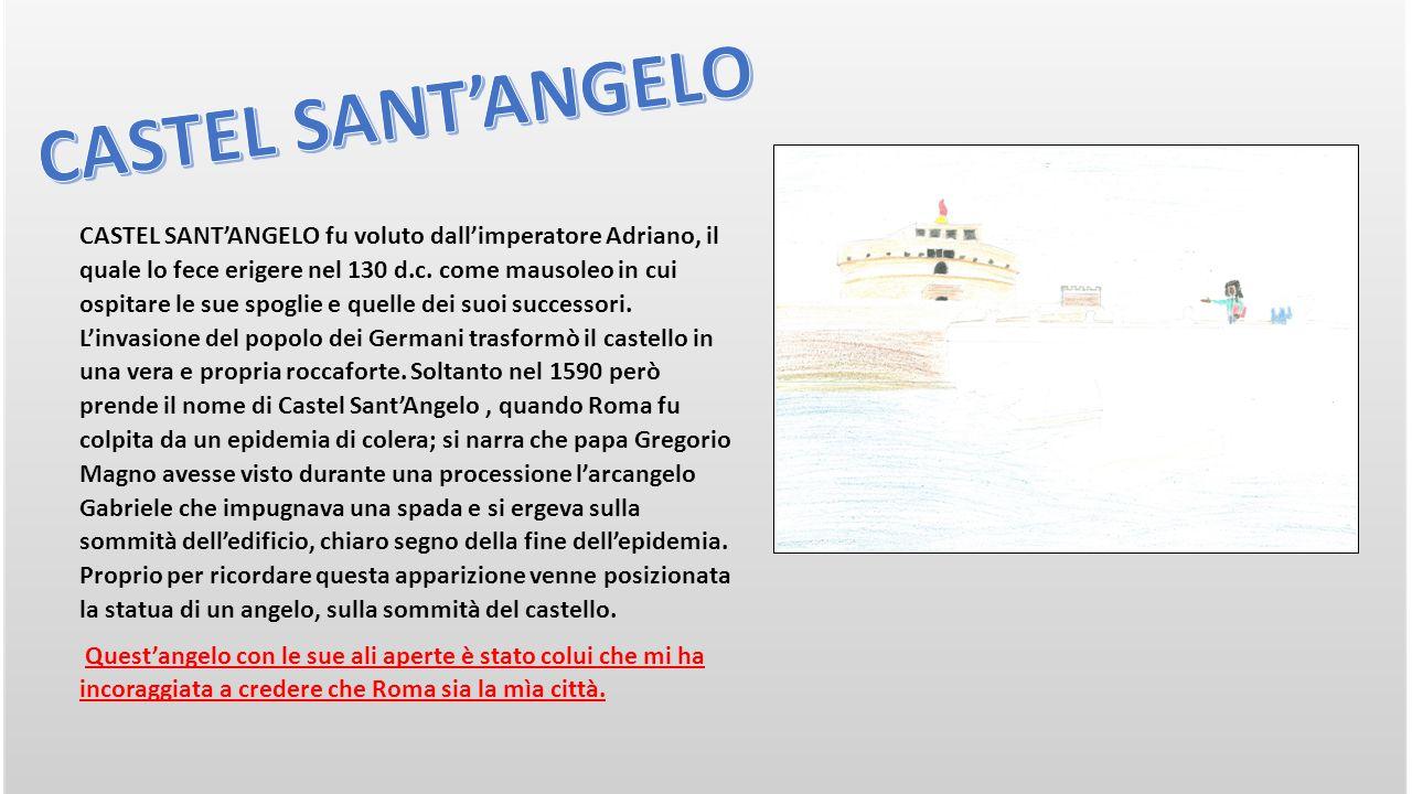 CASTEL SANT'ANGELO fu voluto dall'imperatore Adriano, il quale lo fece erigere nel 130 d.c.