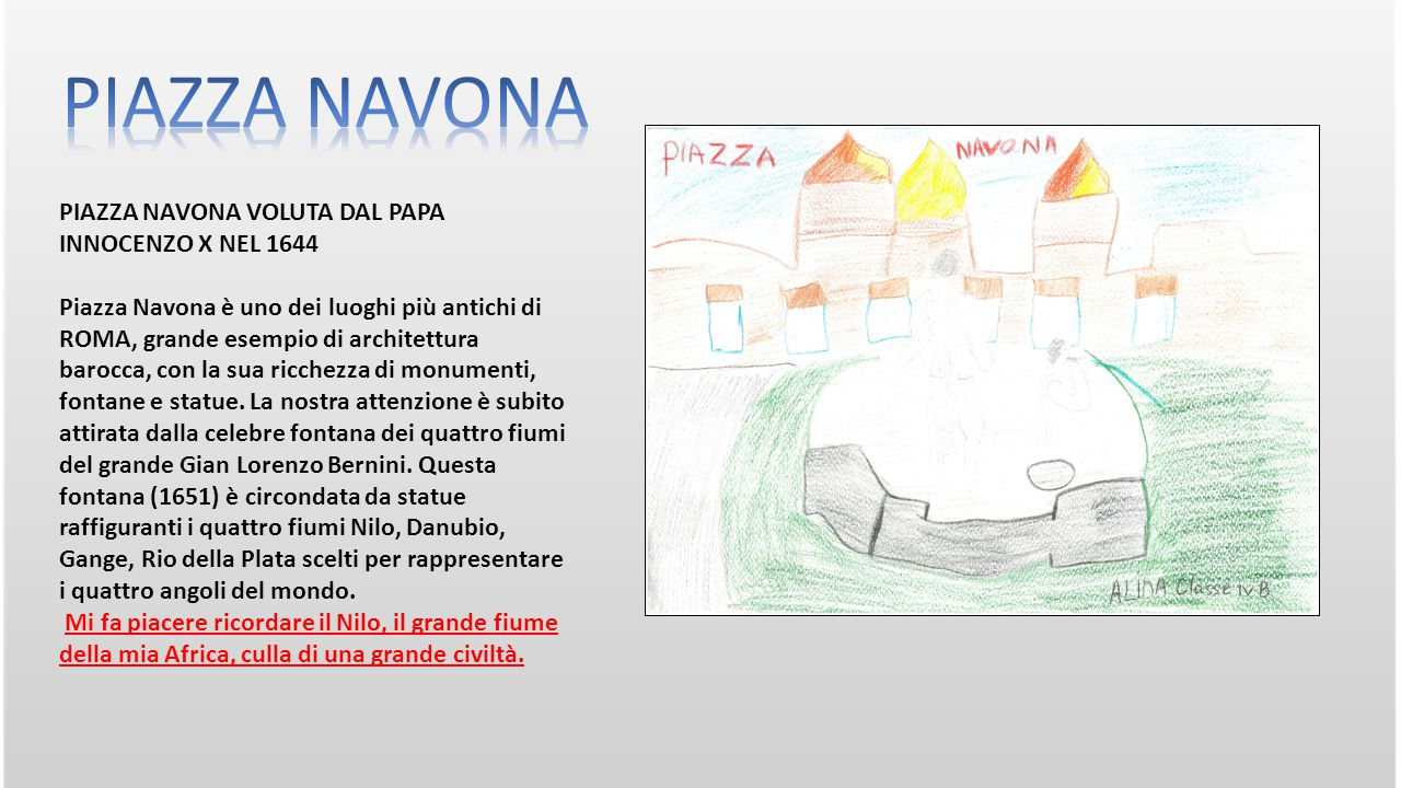 PIAZZA NAVONA VOLUTA DAL PAPA INNOCENZO X NEL 1644 Piazza Navona è uno dei luoghi più antichi di ROMA, grande esempio di architettura barocca, con la sua ricchezza di monumenti, fontane e statue.
