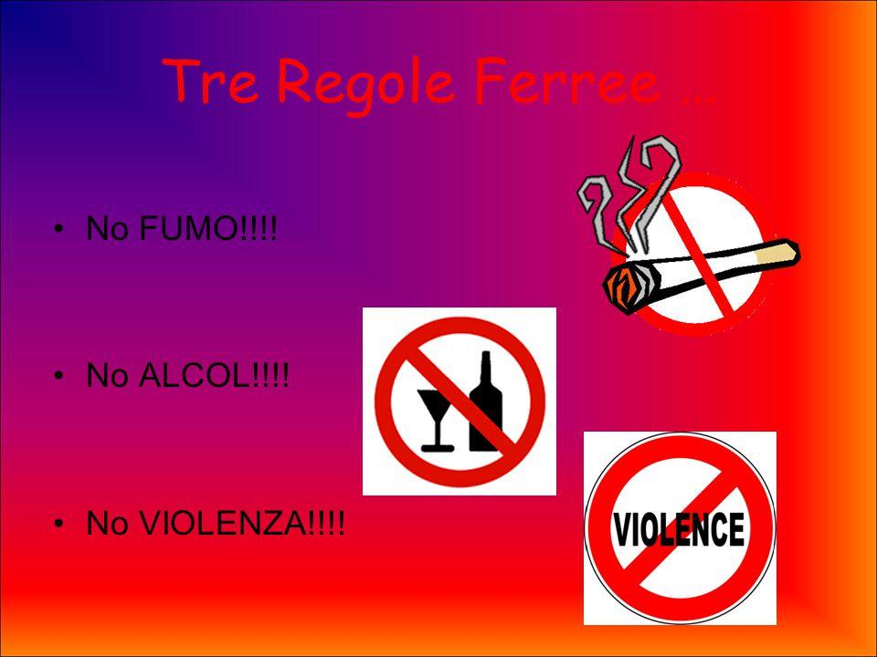 Tre Regole Ferree … No FUMO!!!! No ALCOL!!!! No VIOLENZA!!!!