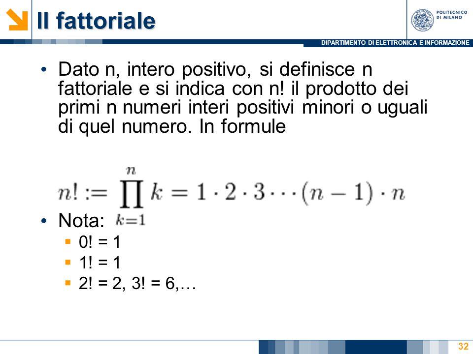DIPARTIMENTO DI ELETTRONICA E INFORMAZIONE Il fattoriale Dato n, intero positivo, si definisce n fattoriale e si indica con n.