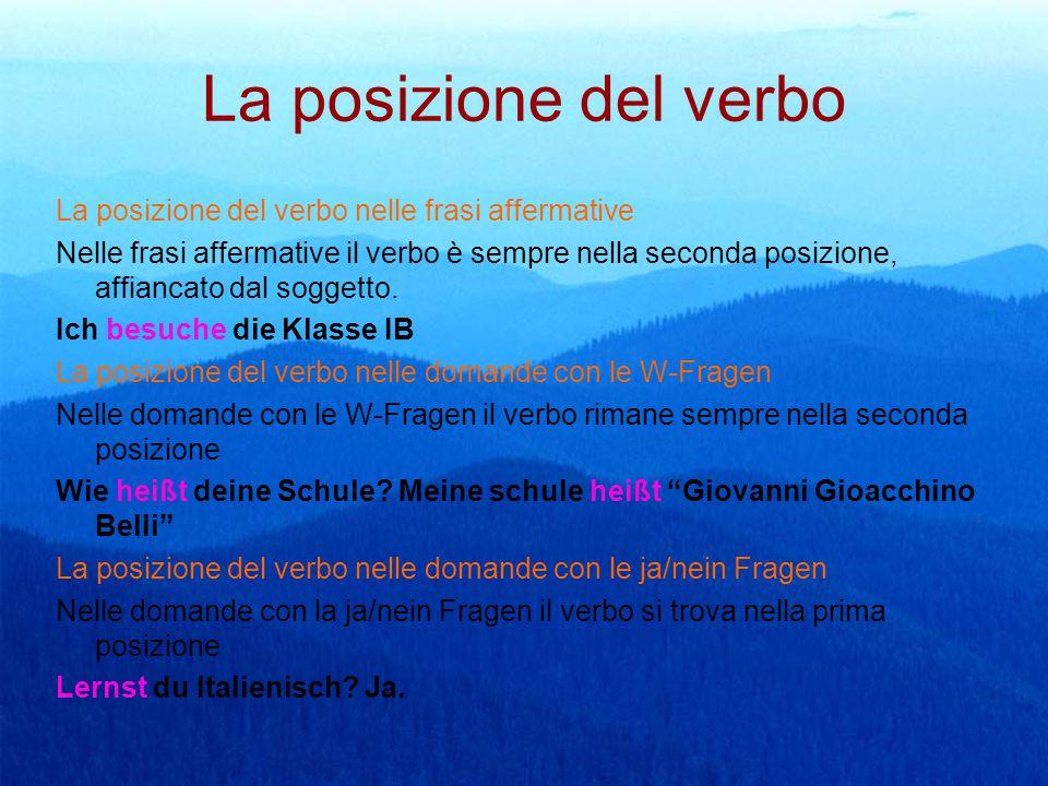 La posizione del verbo La posizione del verbo nelle frasi affermative Nelle frasi affermative il verbo è sempre nella seconda posizione, affiancato da