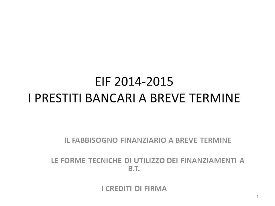 EIF 2014-2015 I PRESTITI BANCARI A BREVE TERMINE IL FABBISOGNO FINANZIARIO A BREVE TERMINE LE FORME TECNICHE DI UTILIZZO DEI FINANZIAMENTI A B.T.