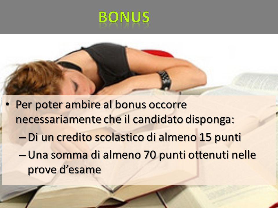 Per poter ambire al bonus occorre necessariamente che il candidato disponga: Per poter ambire al bonus occorre necessariamente che il candidato dispon