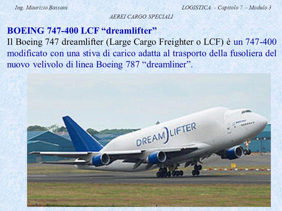 "Ing. Maurizio Bassani LOGISTICA - Capitolo 7 - Modulo 3 AEREI CARGO SPECIALI BOEING 747-400 LCF ""dreamlifter"" Il Boeing 747 dreamlifter (Large Cargo F"