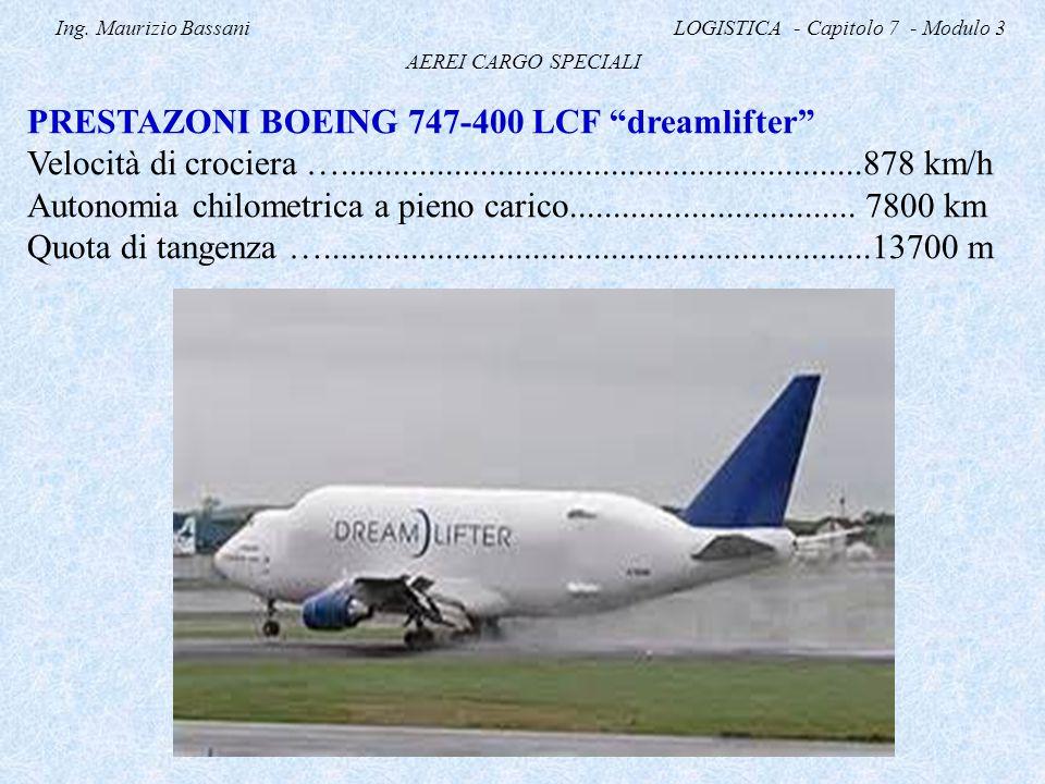 """Ing. Maurizio Bassani LOGISTICA - Capitolo 7 - Modulo 3 AEREI CARGO SPECIALI PRESTAZONI BOEING 747-400 LCF """"dreamlifter"""" Velocità di crociera …......."""
