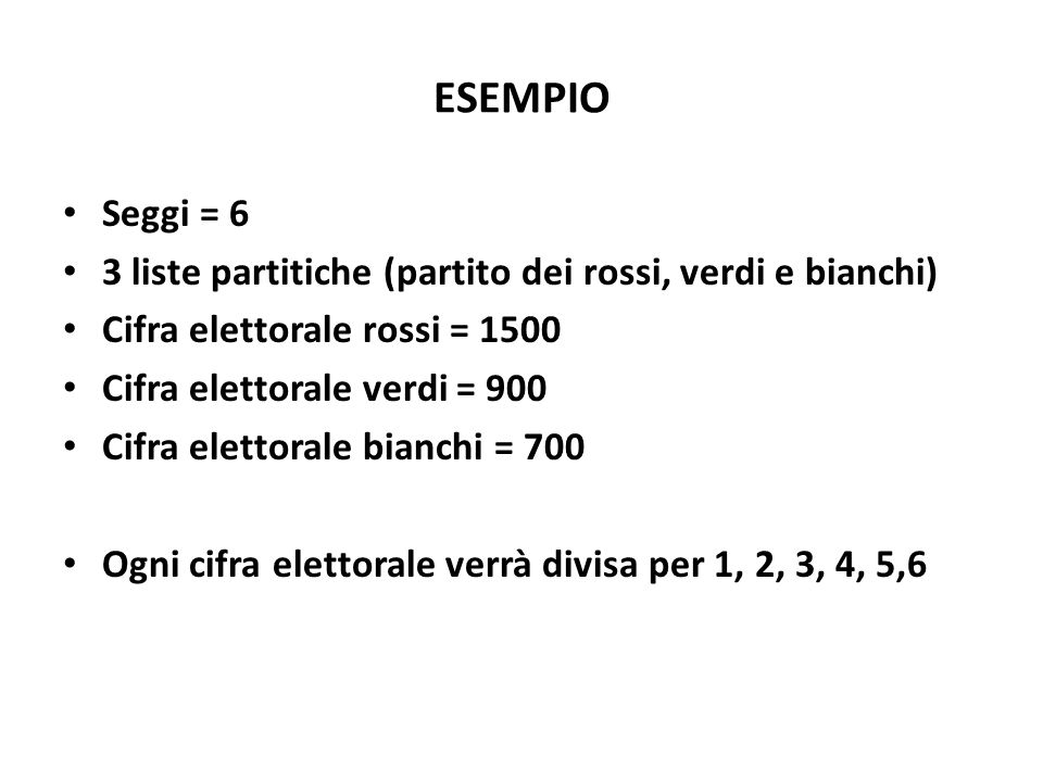 ESEMPIO Seggi = 6 3 liste partitiche (partito dei rossi, verdi e bianchi) Cifra elettorale rossi = 1500 Cifra elettorale verdi = 900 Cifra elettorale
