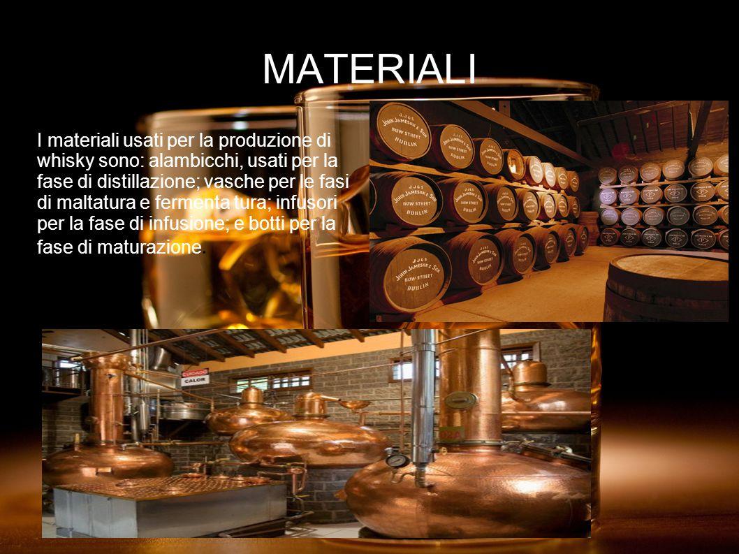 MATERIALI I materiali usati per la produzione di whisky sono: alambicchi, usati per la fase di distillazione; vasche per le fasi di maltatura e fermenta tura; infusori per la fase di infusione; e botti per la fase di maturazione.