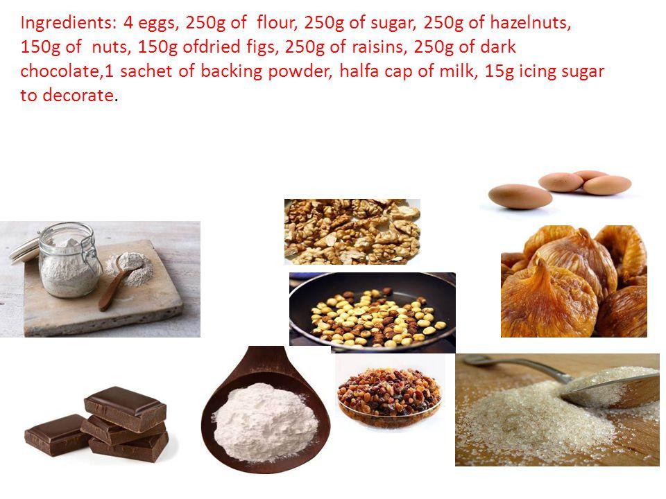 Ingredienti:4 uova, 250 g. di farina, 250 g. di zucchero, 250 g. di nocciole, 150 g. di gherigli di noce, 150 g. di fichi secchi, 250 g. di uvetta sul