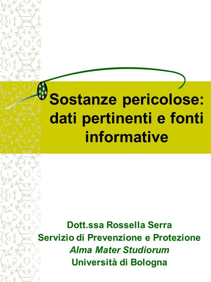 Sostanze pericolose: dati pertinenti e fonti informative Dott.ssa Rossella Serra Servizio di Prevenzione e Protezione Alma Mater Studiorum Università