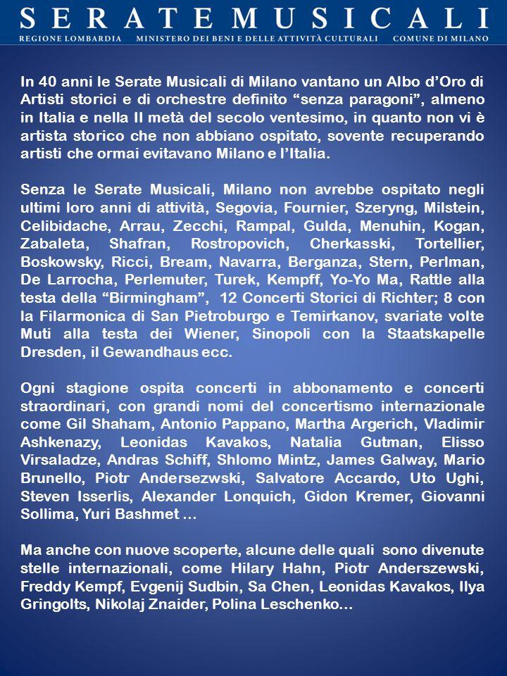 In 40 anni le Serate Musicali di Milano vantano un Albo d'Oro di Artisti storici e di orchestre definito senza paragoni , almeno in Italia e nella II metà del secolo ventesimo, in quanto non vi è artista storico che non abbiano ospitato, sovente recuperando artisti che ormai evitavano Milano e l'Italia.