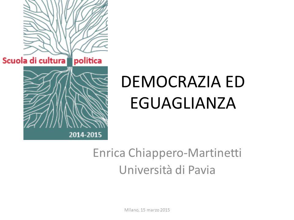 DEMOCRAZIA ED EGUAGLIANZA Enrica Chiappero-Martinetti Università di Pavia Milano, 15 marzo 2015
