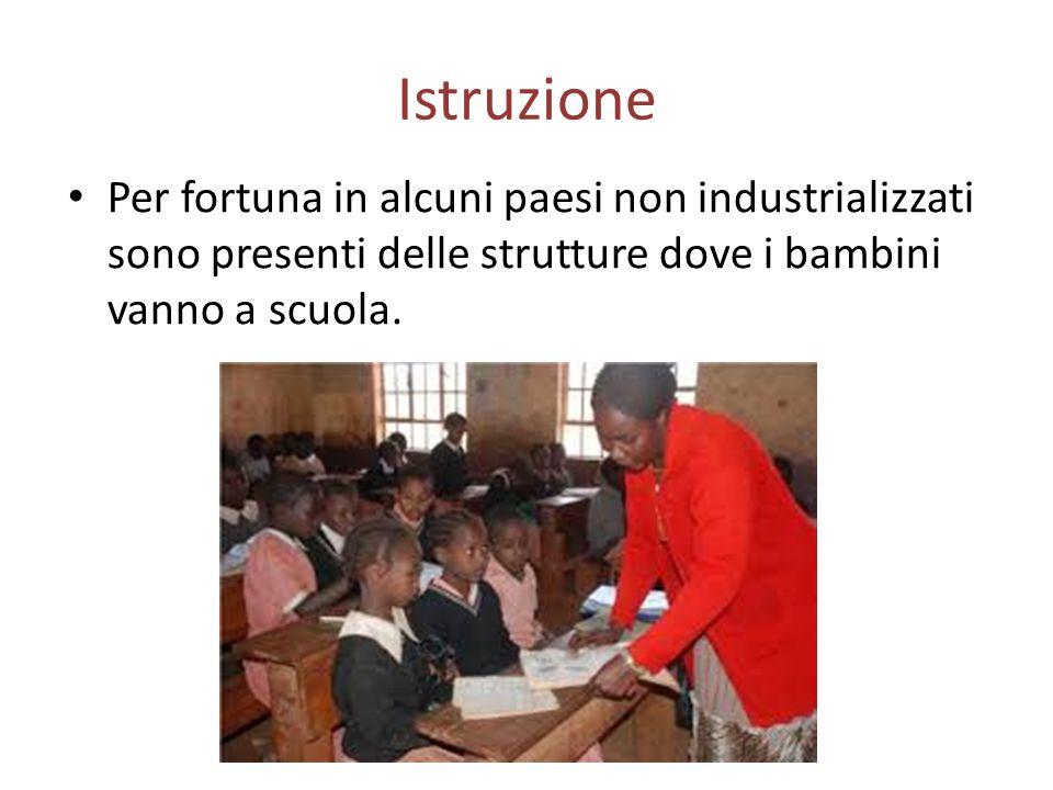 Istruzione Per fortuna in alcuni paesi non industrializzati sono presenti delle strutture dove i bambini vanno a scuola.