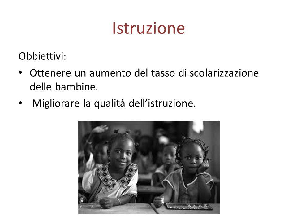 Istruzione Obbiettivi: Ottenere un aumento del tasso di scolarizzazione delle bambine.